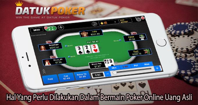 Hal Yang Perlu Dilakukan Dalam Bermain Poker Online Uang Asli