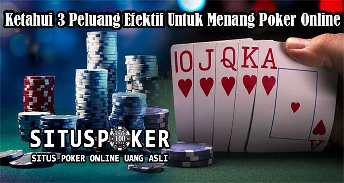 Ketahui 3 Peluang Efektif Untuk Menang Poker Online
