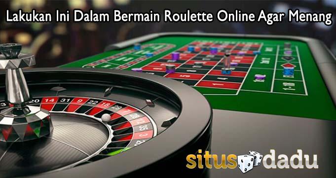 Lakukan Ini Dalam Bermain Roulette Online Agar Menang