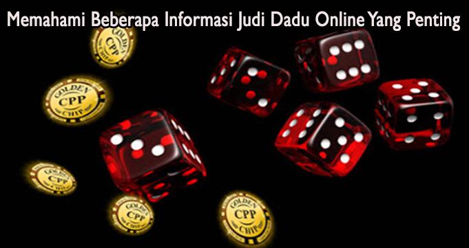 Memahami Beberapa Informasi Judi Dadu Online Yang Penting