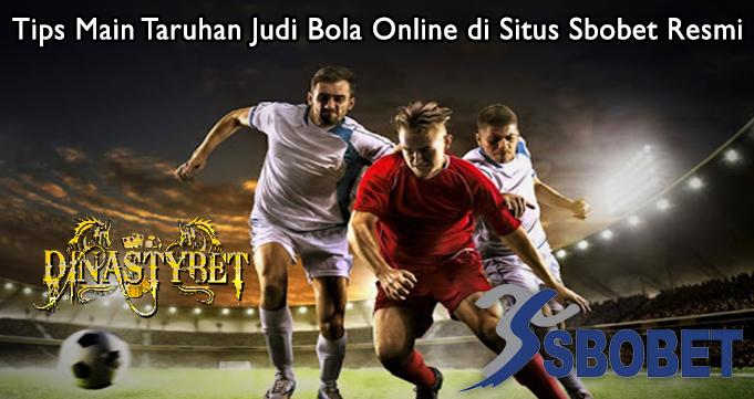 Tips Main Taruhan Judi Bola Online di Situs Sbobet Resmi