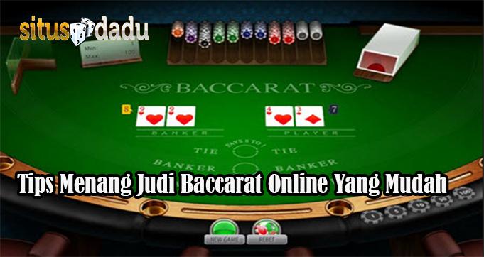 Tips Menang Judi Baccarat Online Yang Mudah